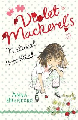 Violet Mackerel's Natural Habitat by Anna Branford
