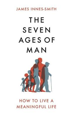 The Seven Ages of Man: How to Live a Meaningful Life book