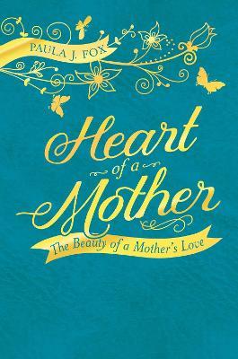 Heart of a Mother by Paula J.  Fox