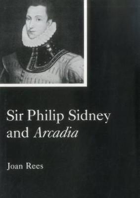 Sir Philip Sidney and Arcadia by Joan Rees