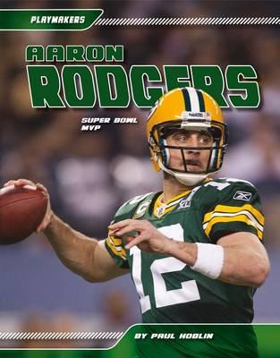 Aaron Rodgers: Super Bowl MVP by Paul Hoblin