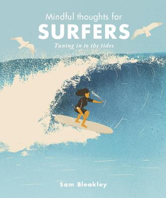 Mindful Thoughts for Surfers: Tuning in to the tides by Sam Bleakley