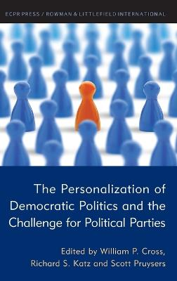 The Personalization of Democratic Politics and the Challenge for Political Parties by William P. Cross