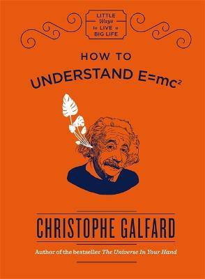 How To Understand E =mc(2) by Christophe Galfard