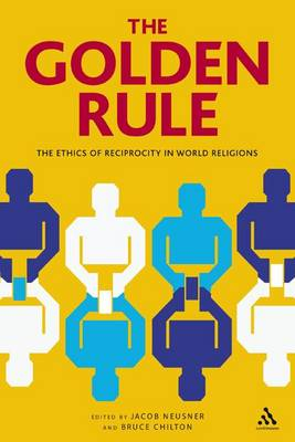 The The Golden Rule: The Ethics of Reciprocity in World Religions by Jacob Neusner