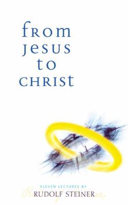 From Jesus to Christ by Rudolf Steiner