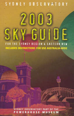 2003 Sydney Observatory Sky Guide: For the Sydney Region and Eastern NSW book