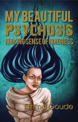 My Beautiful Psychosis: Making Sense of Madness book