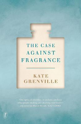 Case Against Fragrance by Kate Grenville