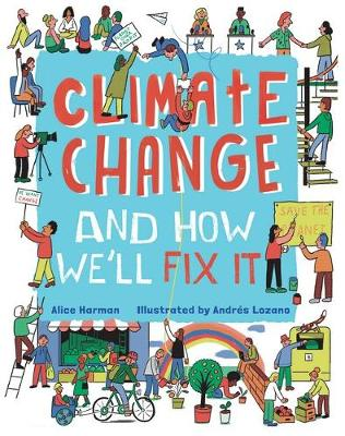 Climate Change: The Real Problem and What We Can Do To Fix It by