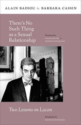 There's No Such Thing as a Sexual Relationship: Two Lessons on Lacan by Alain Badiou
