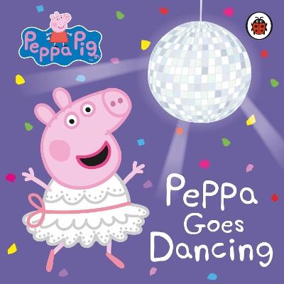 Peppa Pig: Peppa Goes Dancing book