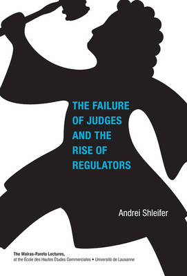 Failure of Judges and the Rise of Regulators by Andrei Shleifer