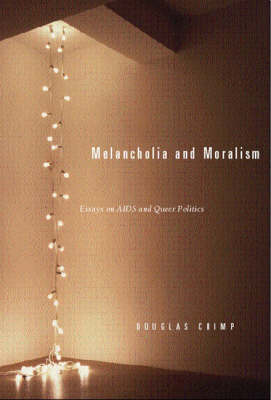 Melancholia and Moralism by Douglas Crimp
