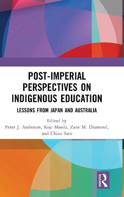 Post-Imperial Perspectives on Indigenous Education: Lessons from Japan and Australia by Peter Anderson