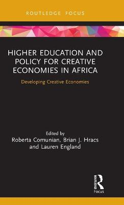 Higher Education and Policy for Creative Economies in Africa: Developing Creative Economies book