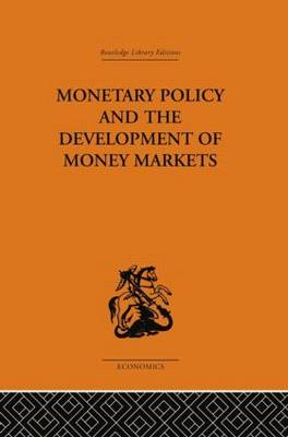 Monetary Policy and the Development of Money Markets by J.S.G. Wilson