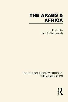 The Arabs and Africa by Khair El-Din Haseeb