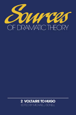 Sources of Dramatic Theory: Volume 2, Voltaire to Hugo by Michael J. Sidnell