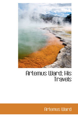 Artemus Ward; His Travels by Artemus Ward