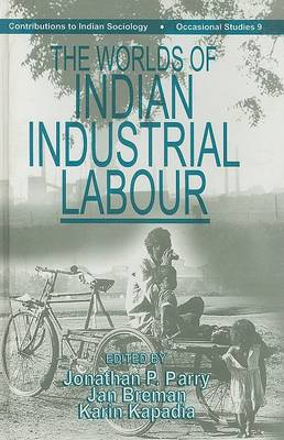 Worlds of Indian Industrial Labour by Jonathan Parry