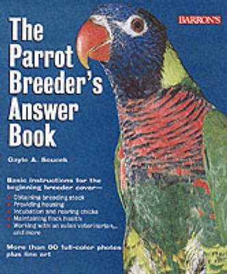 The Parrot Breeder's Answer Book by Gayle A. Soucek