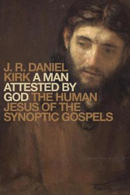 A Man Attested by God by J. R. Daniel Kirk