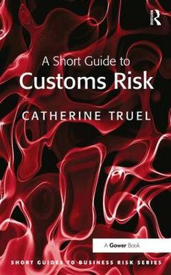 A Short Guide to Customs Risk by Catherine Truel