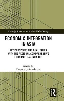 Economic Integration in Asia: Key Prospects and Challenges with the Regional Comprehensive Economic Partnership book