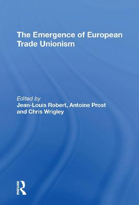 The The Emergence of European Trade Unionism by Jean-Louis Robert