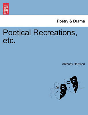 Poetical Recreations, Etc. by Anthony Harrison