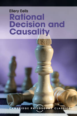 Rational Decision and Causality by Ellery Eells