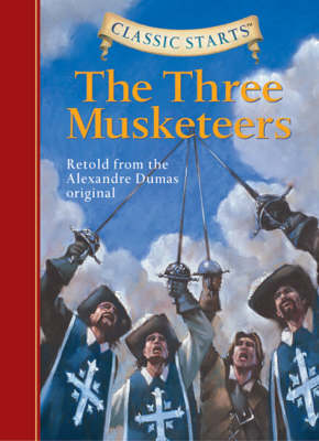 Classic Starts (R): The Three Musketeers by Alexandre Dumas