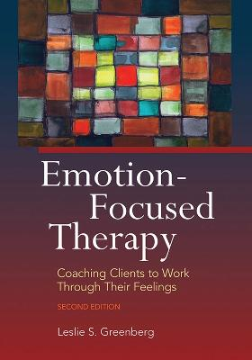 Emotion-Focused Therapy by Leslie S. Greenberg