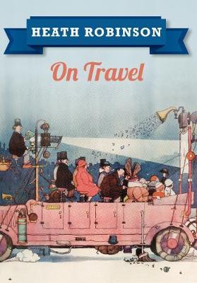 Heath Robinson On Travel book