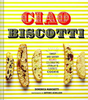 Ciao Biscotti by Domenica Marchetti