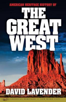 The American Heritage History of the Great West by David Lavender
