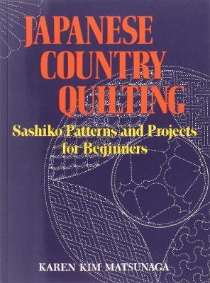Japanese Country Quilting: Sashiko Patterns And Projects For Beginners book