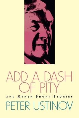 Add a Dash of Pity and Other Short Stories by Peter Ustinov