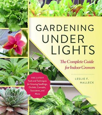 Gardening Under Lights by Leslie F. Halleck