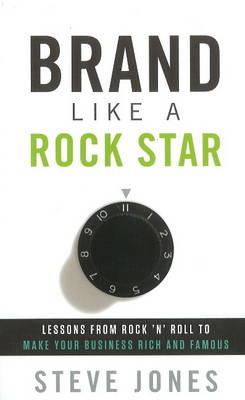 Brand Like a Rockstar by Steve Jones