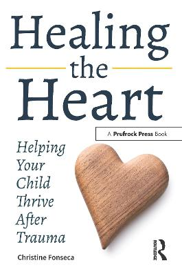 Healing the Heart: Helping Your Child Thrive After Trauma book