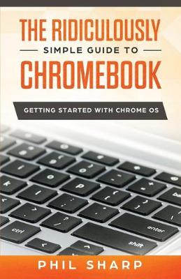 Ridiculously Simple Guide to Chromebook by Phil Sharp
