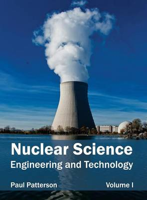 Nuclear Science: Engineering and Technology (Volume I) by Paul Patterson