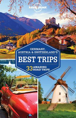 Lonely Planet Germany, Austria & Switzerland's Best Trips by Lonely Planet