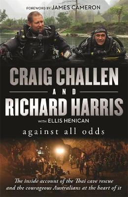 Against All Odds: The inside account of the Thai cave rescue and the courageous Australians at the heart of it by Richard Harris