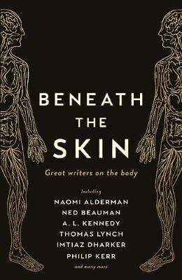 Beneath the Skin: Great Writers on the Body by Ned Beauman