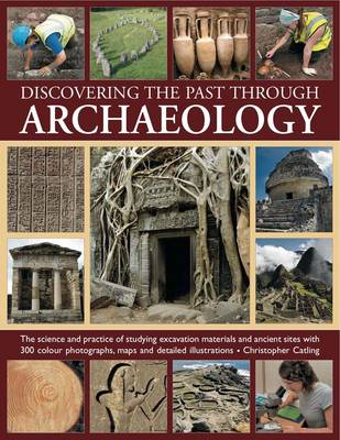 Discovering the Past Through Archaeology by Christopher Catling