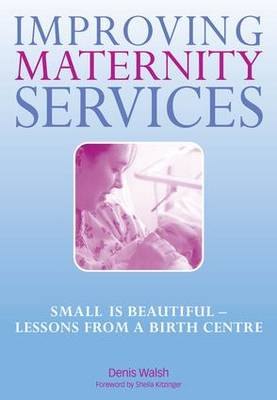 Improving Maternity Services by Denis Walsh