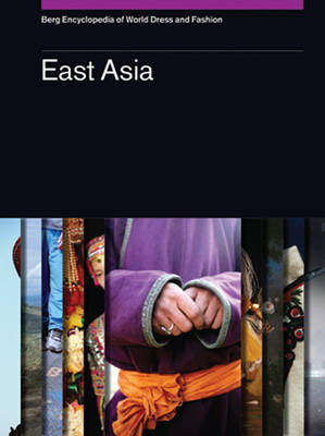 Berg Encyclopedia of World Dress and Fashion Vol 6: East Asia by John Vollmer